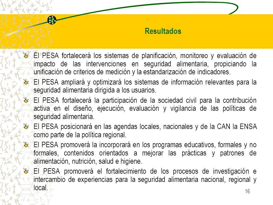 16 El PESA fortalecerá los sistemas de planificación, monitoreo y evaluación de impacto de las intervenciones en seguridad alimentaria, propiciando la unificación de criterios de medición y la estandarización de indicadores.