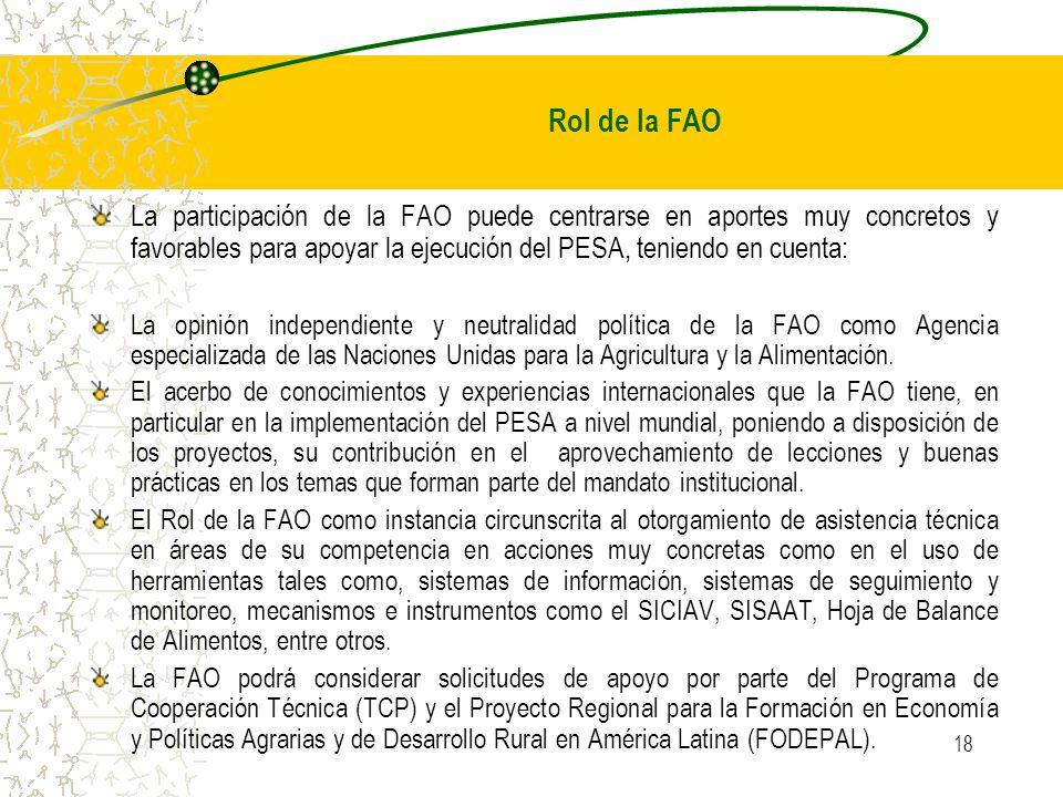 18 La participación de la FAO puede centrarse en aportes muy concretos y favorables para apoyar la ejecución del PESA, teniendo en cuenta: La opinión independiente y neutralidad política de la FAO como Agencia especializada de las Naciones Unidas para la Agricultura y la Alimentación.
