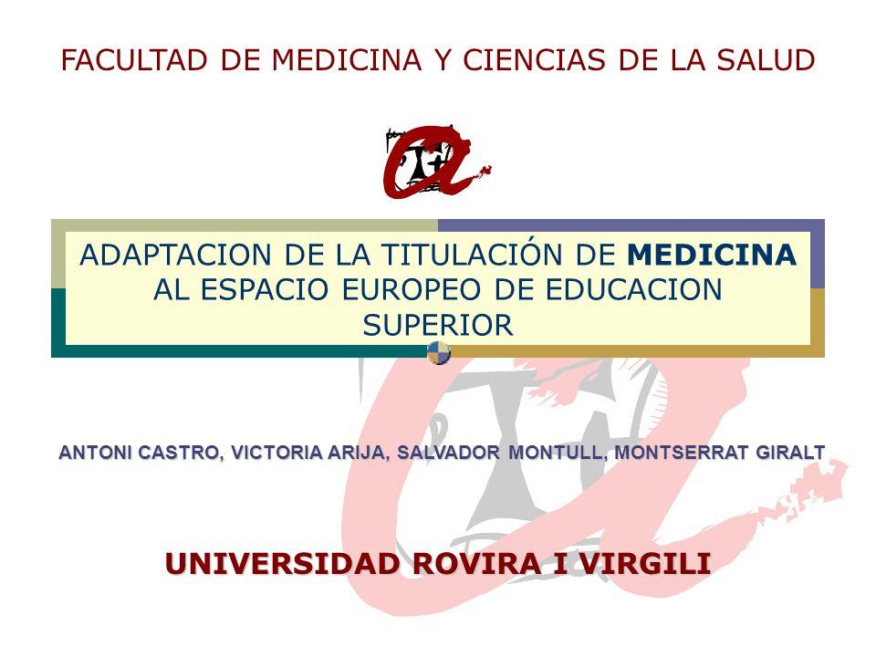 ADAPTACION DE LA TITULACIÓN DE MEDICINA AL ESPACIO EUROPEO DE EDUCACION SUPERIOR FACULTAD DE MEDICINA Y CIENCIAS DE LA SALUD ANTONI CASTRO, VICTORIA A