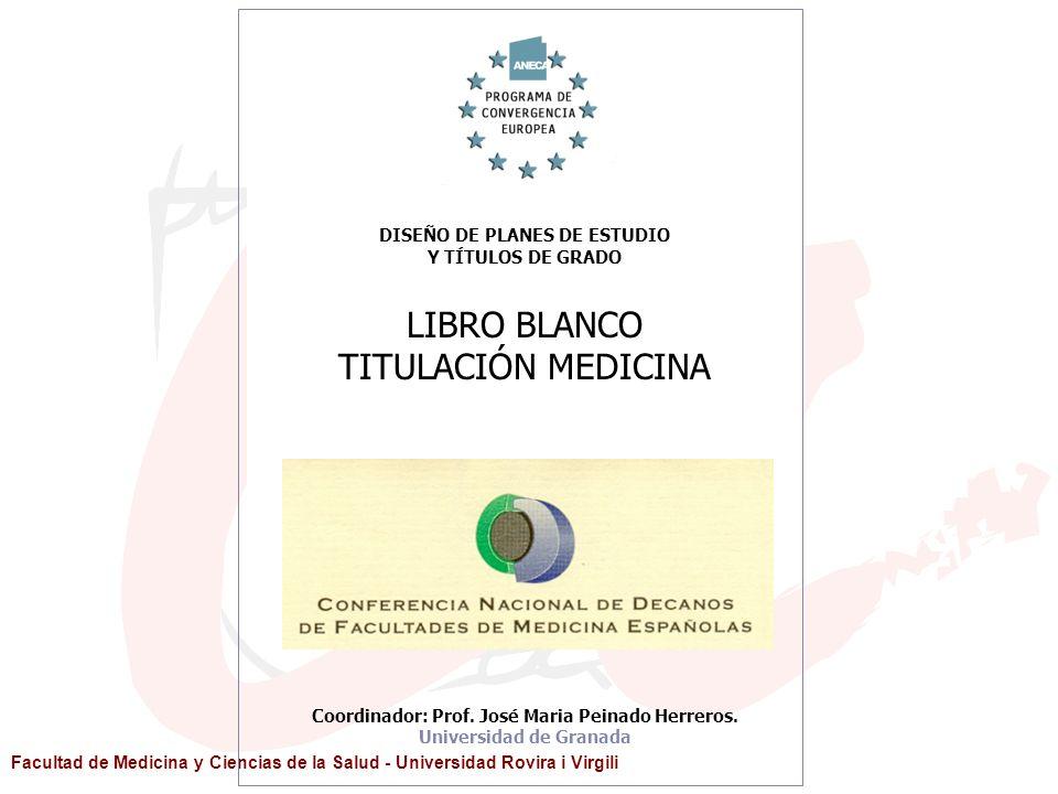 DISEÑO DE PLANES DE ESTUDIO Y TÍTULOS DE GRADO LIBRO BLANCO TITULACIÓN MEDICINA Coordinador: Prof. José Maria Peinado Herreros. Universidad de Granada