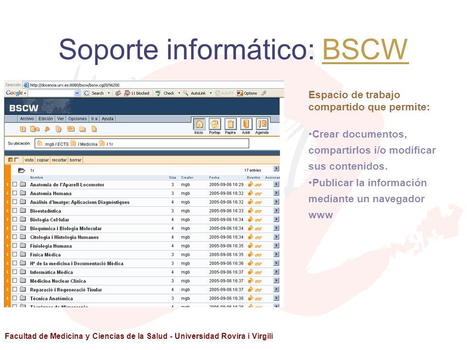 Facultad de Medicina y Ciencias de la Salud - Universidad Rovira i Virgili Soporte informático: BSCWBSCW Espacio de trabajo compartido que permite: Cr