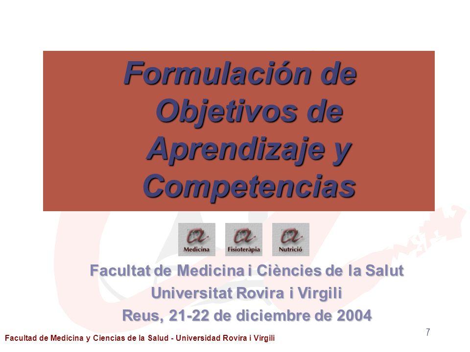 7 Formulación de Objetivos de Aprendizaje y Competencias Facultat de Medicina i Ciències de la Salut Universitat Rovira i Virgili Reus, 21-22 de dicie