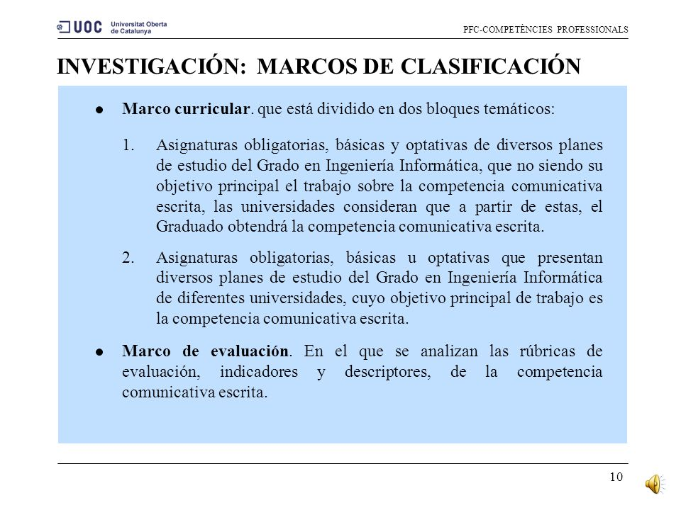 9 INVESTIGACIÓN: REFERENTES PFC-COMPETÈNCIES PROFESSIONALS La mayor parte de la documentación estudiada ha sido recabada desde las propias webs de las universidades españolas.
