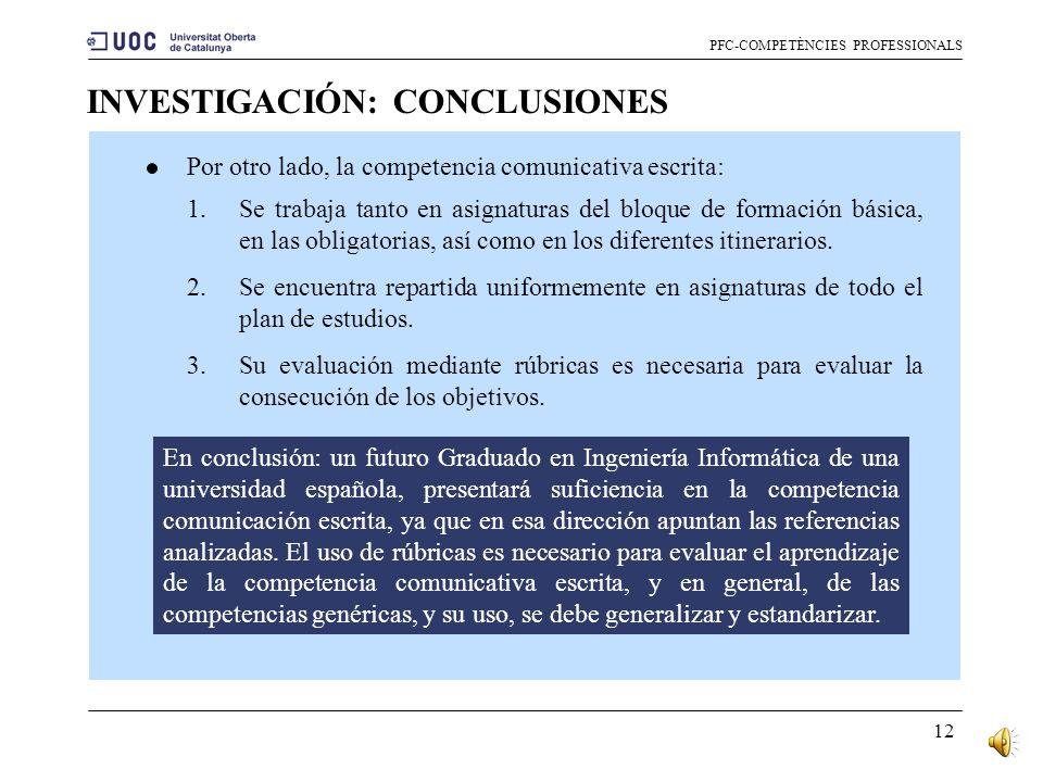 11 INVESTIGACIÓN: CONCLUSIONES PFC-COMPETÈNCIES PROFESSIONALS La comunicación escrita en general, se trabaja de forma natural mediante la entrega de i