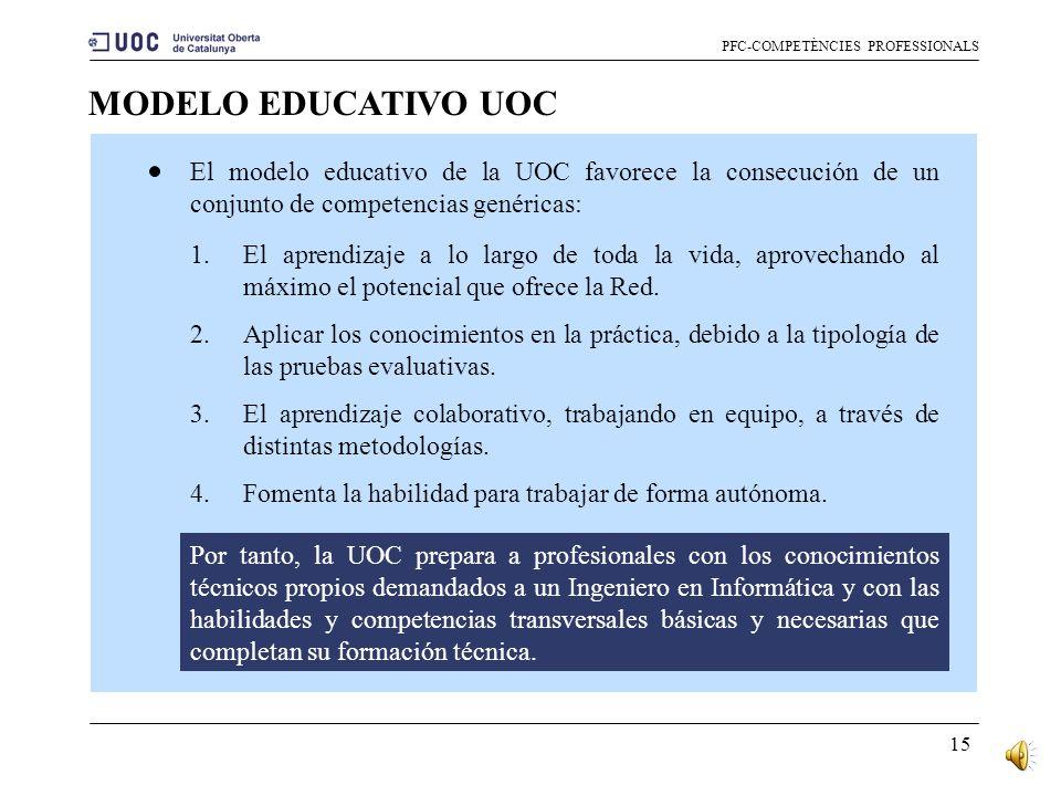14 COMPETENCIAS GENÉRICAS UOC PFC-COMPETÈNCIES PROFESSIONALS Por lo tanto, podemos concluir, que el plan de estudios de la UOC de Ingeniería en Inform