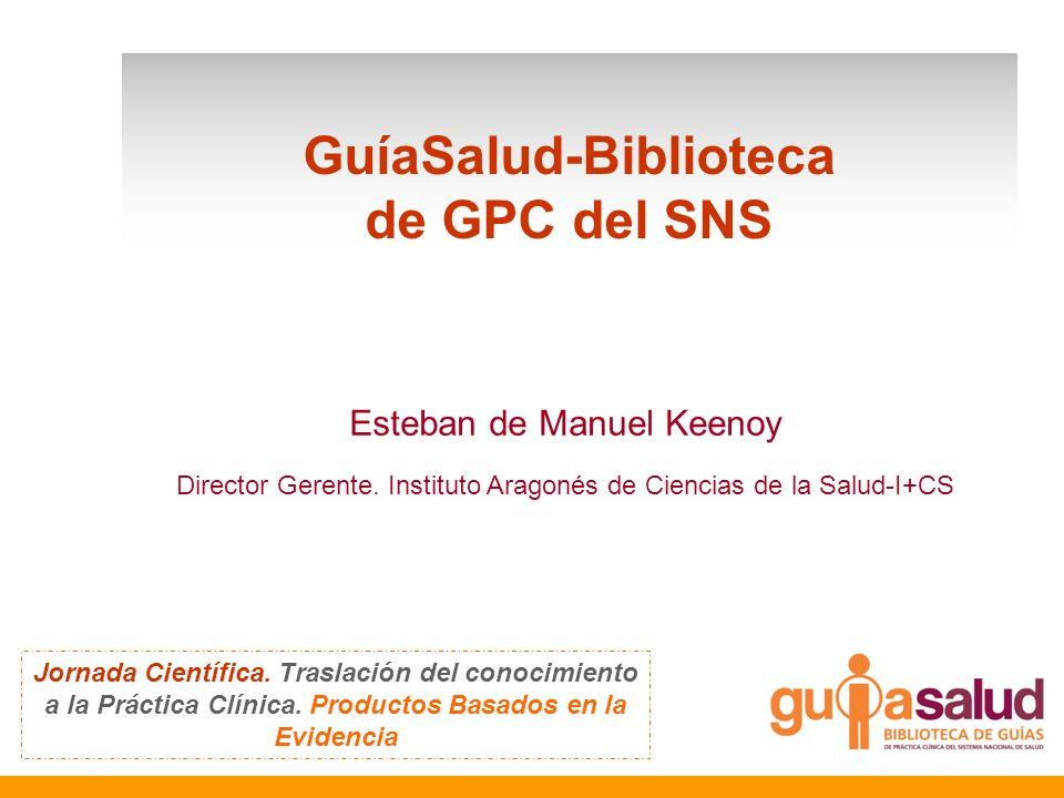 GuíaSalud-Biblioteca de GPC del SNS Jornada Científica. Traslación del conocimiento a la Práctica Clínica. Productos Basados en la Evidencia Esteban d