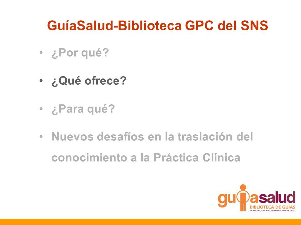 ¿Por qué? ¿Qué ofrece? ¿Para qué? Nuevos desafíos en la traslación del conocimiento a la Práctica Clínica GuíaSalud-Biblioteca GPC del SNS