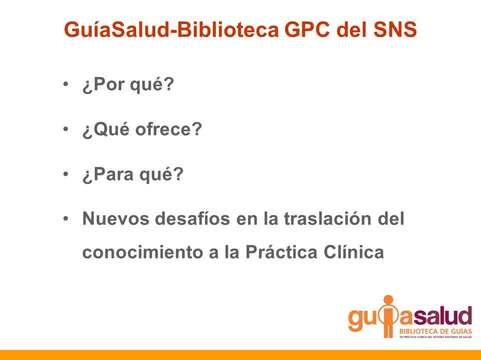 GuíaSalud-Biblioteca GPC del SNS ¿Por qué? ¿Qué ofrece? ¿Para qué? Nuevos desafíos en la traslación del conocimiento a la Práctica Clínica