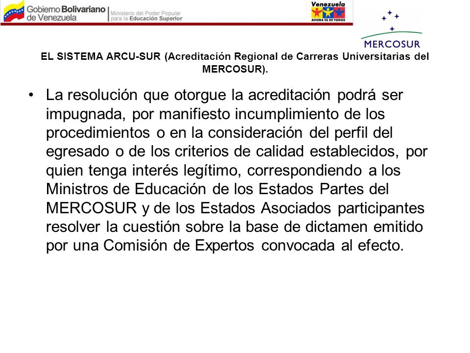 EL SISTEMA ARCU-SUR (Acreditación Regional de Carreras Universitarias del MERCOSUR). La resolución que otorgue la acreditación podrá ser impugnada, po