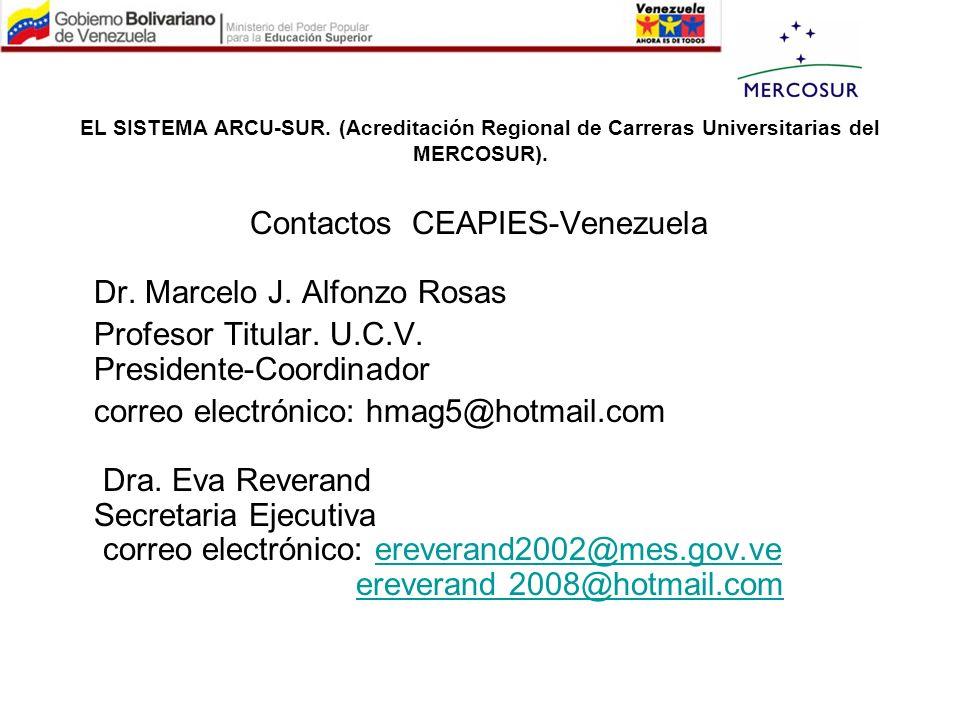 EL SISTEMA ARCU-SUR. (Acreditación Regional de Carreras Universitarias del MERCOSUR). Contactos CEAPIES-Venezuela Dr. Marcelo J. Alfonzo Rosas Profeso