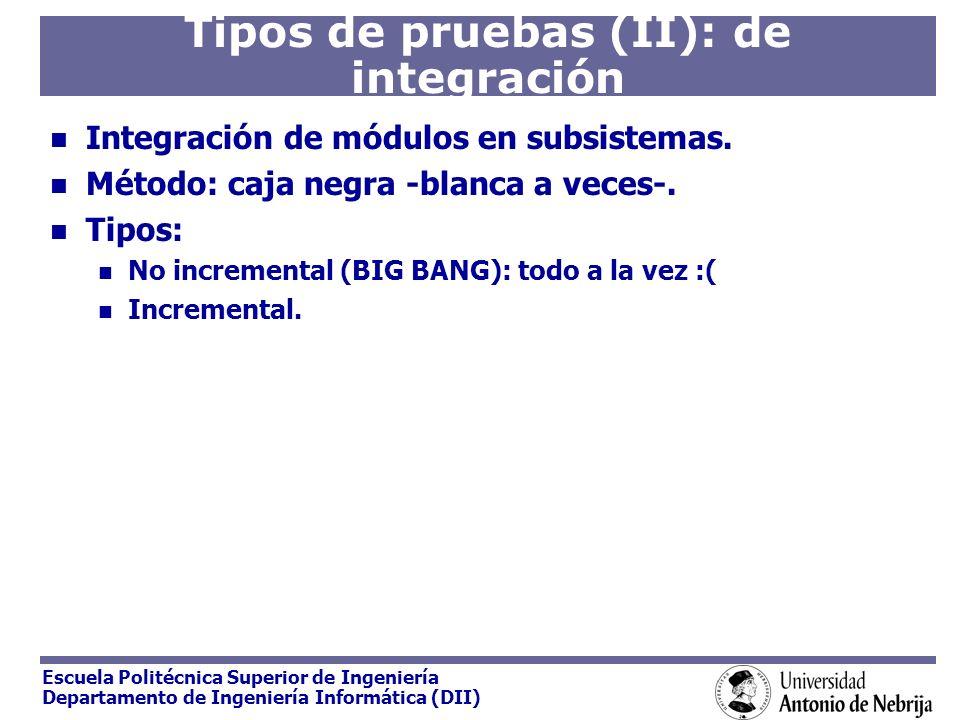 Escuela Politécnica Superior de Ingeniería Departamento de Ingeniería Informática (DII) Tipos de pruebas (II): de integración Integración de módulos e