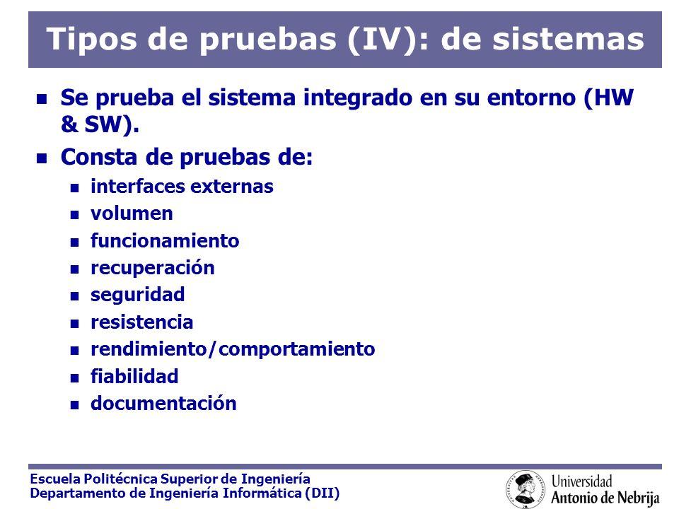 Escuela Politécnica Superior de Ingeniería Departamento de Ingeniería Informática (DII) Tipos de pruebas (IV): de sistemas Se prueba el sistema integr
