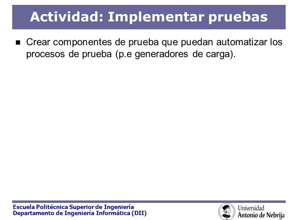 Escuela Politécnica Superior de Ingeniería Departamento de Ingeniería Informática (DII) Actividad: Implementar pruebas Crear componentes de prueba que
