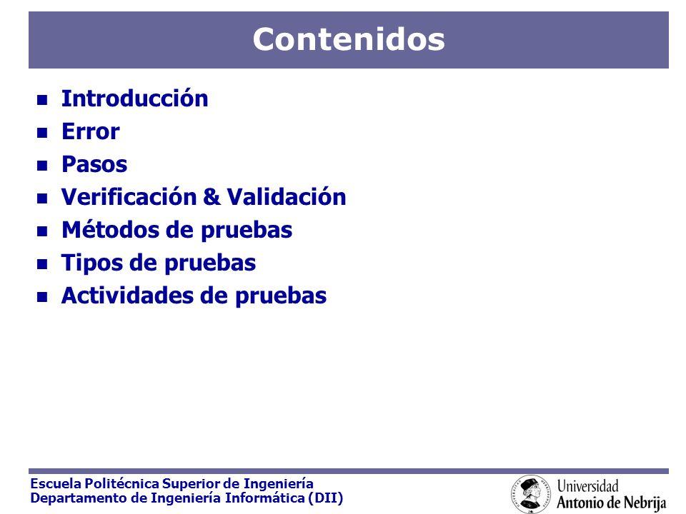 Escuela Politécnica Superior de Ingeniería Departamento de Ingeniería Informática (DII) Contenidos Introducción Error Pasos Verificación & Validación