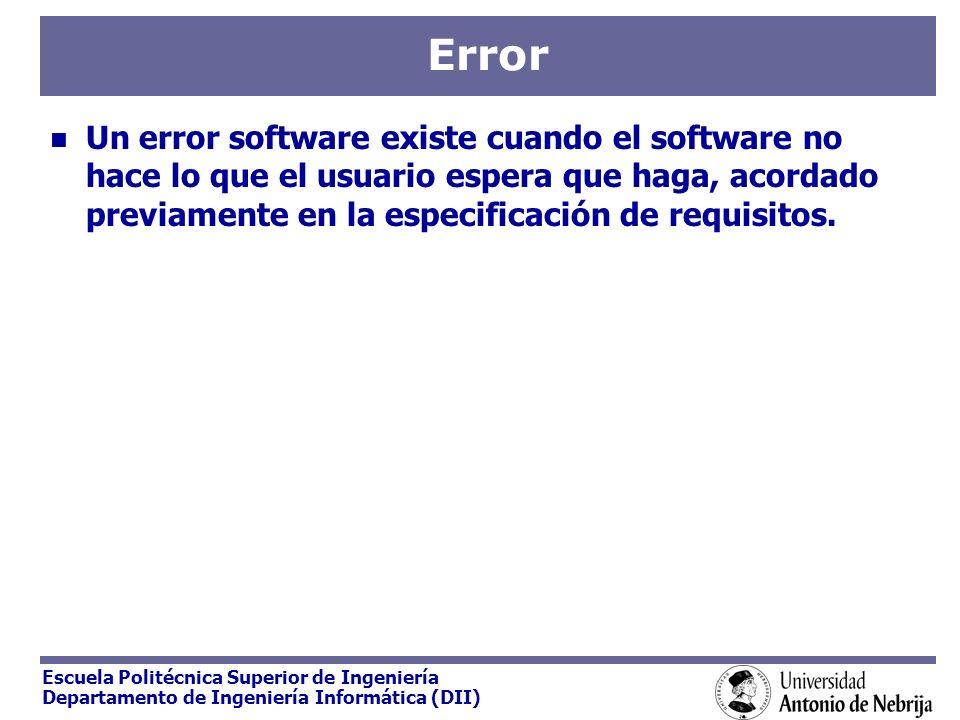 Escuela Politécnica Superior de Ingeniería Departamento de Ingeniería Informática (DII) Error Un error software existe cuando el software no hace lo q