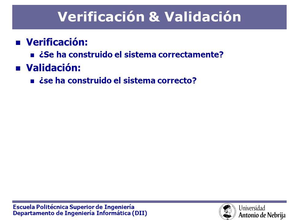 Escuela Politécnica Superior de Ingeniería Departamento de Ingeniería Informática (DII) Verificación & Validación Verificación: ¿Se ha construido el s