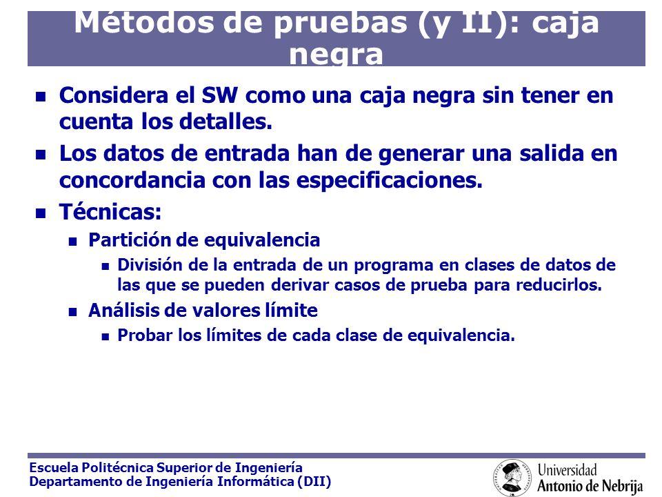 Escuela Politécnica Superior de Ingeniería Departamento de Ingeniería Informática (DII) Métodos de pruebas (y II): caja negra Considera el SW como una