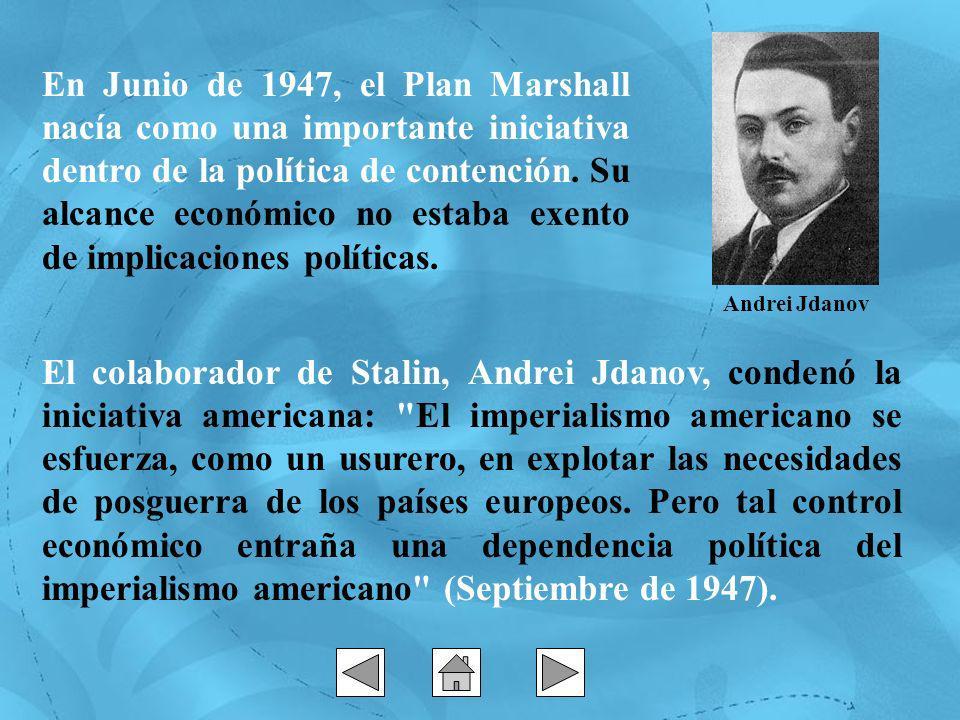 El colaborador de Stalin, Andrei Jdanov, condenó la iniciativa americana: El imperialismo americano se esfuerza, como un usurero, en explotar las necesidades de posguerra de los países europeos.