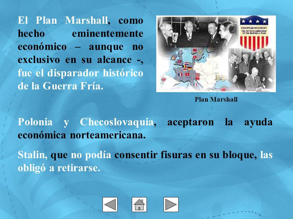 El Plan Marshall, como hecho eminentemente económico – aunque no exclusivo en su alcance -, fue el disparador histórico de la Guerra Fría. Polonia y C