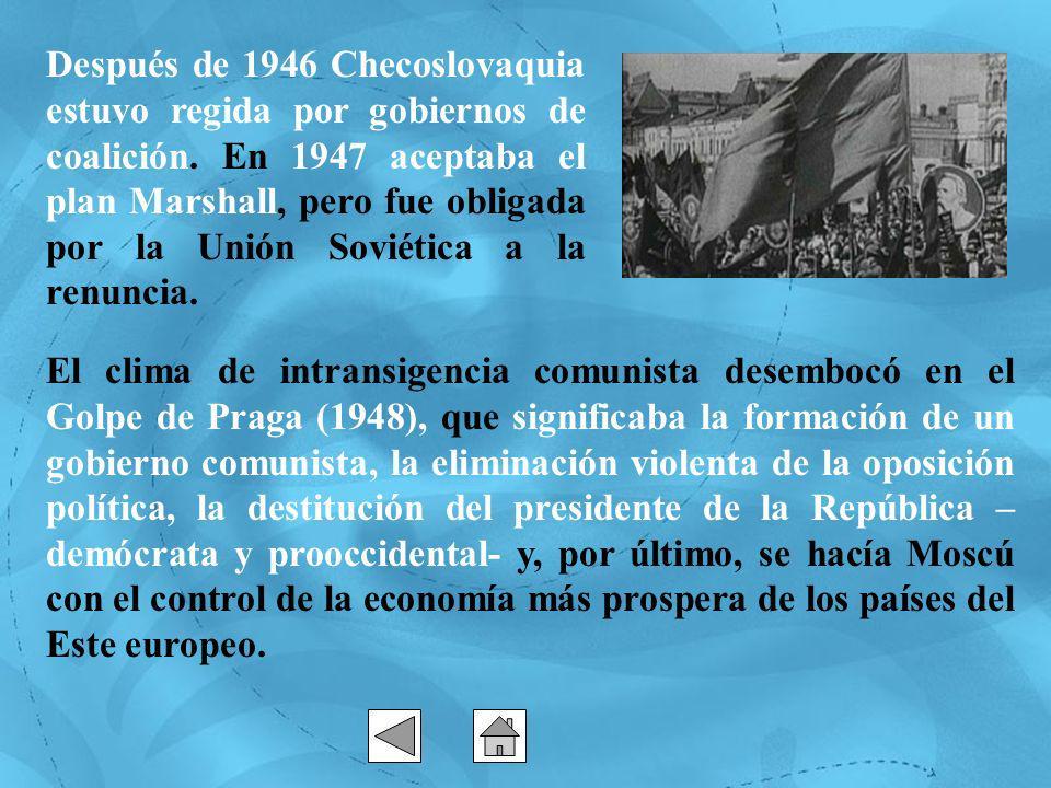Después de 1946 Checoslovaquia estuvo regida por gobiernos de coalición. En 1947 aceptaba el plan Marshall, pero fue obligada por la Unión Soviética a