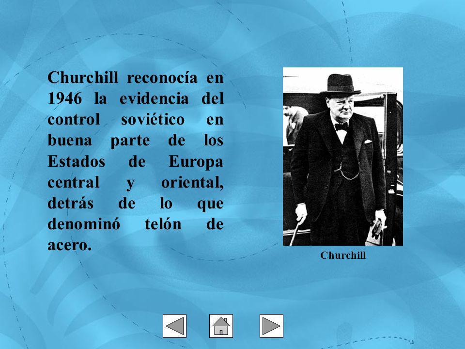 Churchill reconocía en 1946 la evidencia del control soviético en buena parte de los Estados de Europa central y oriental, detrás de lo que denominó t