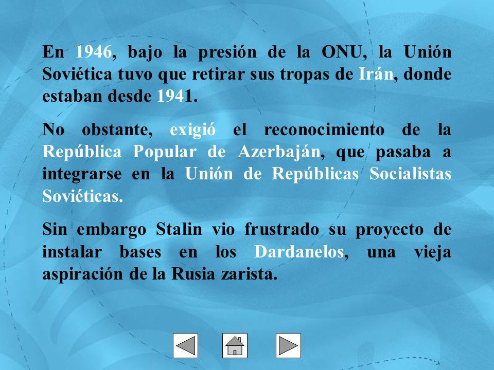 En 1946, bajo la presión de la ONU, la Unión Soviética tuvo que retirar sus tropas de Irán, donde estaban desde 1941.