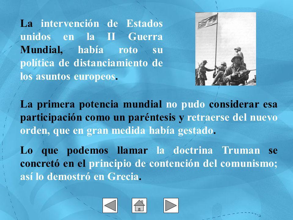 La intervención de Estados unidos en la II Guerra Mundial, había roto su política de distanciamiento de los asuntos europeos. La primera potencia mund
