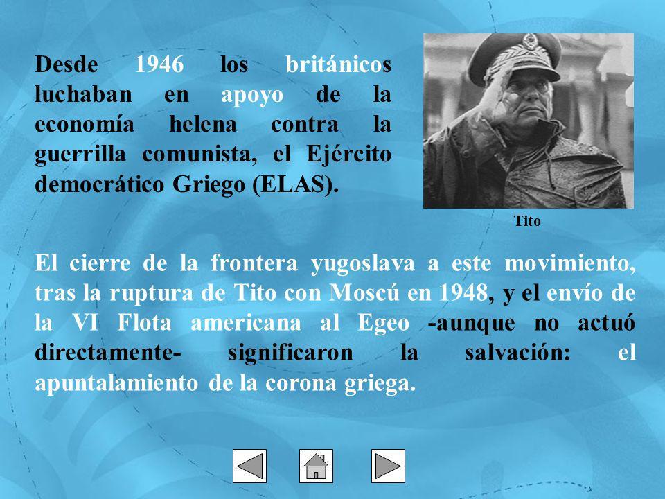 Desde 1946 los británicos luchaban en apoyo de la economía helena contra la guerrilla comunista, el Ejército democrático Griego (ELAS). Tito El cierre