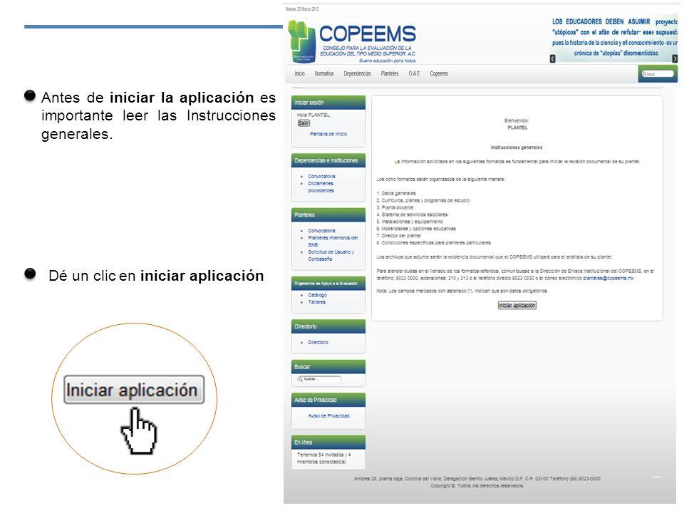 Dé un clic en iniciar aplicación Antes de iniciar la aplicación es importante leer las Instrucciones generales. 11