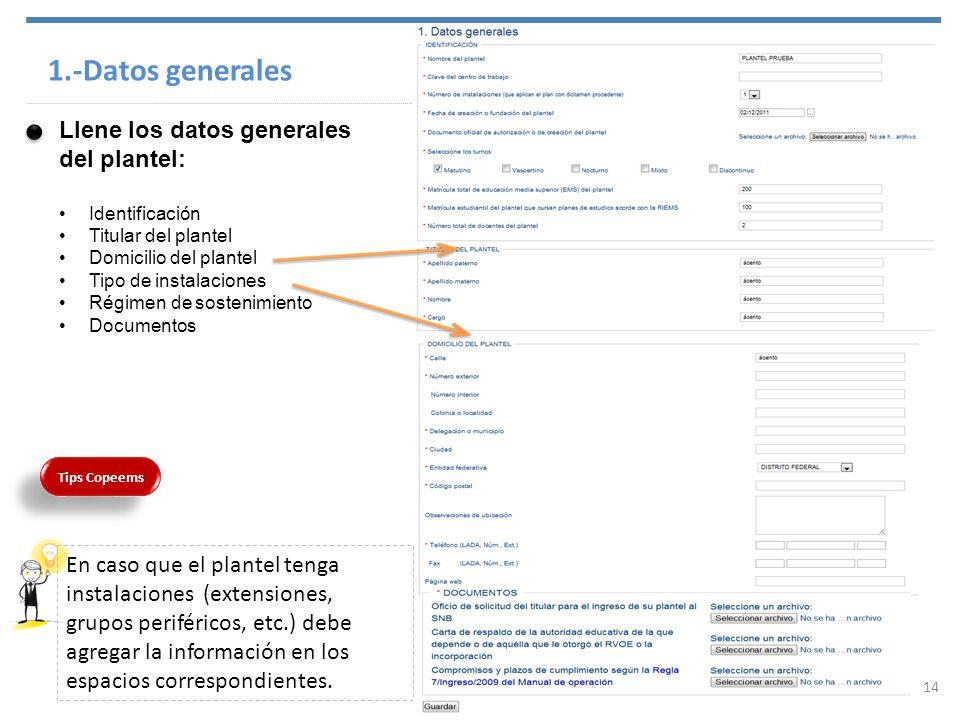 1.-Datos generales Llene los datos generales del plantel: Identificación Titular del plantel Domicilio del plantel Tipo de instalaciones Régimen de so