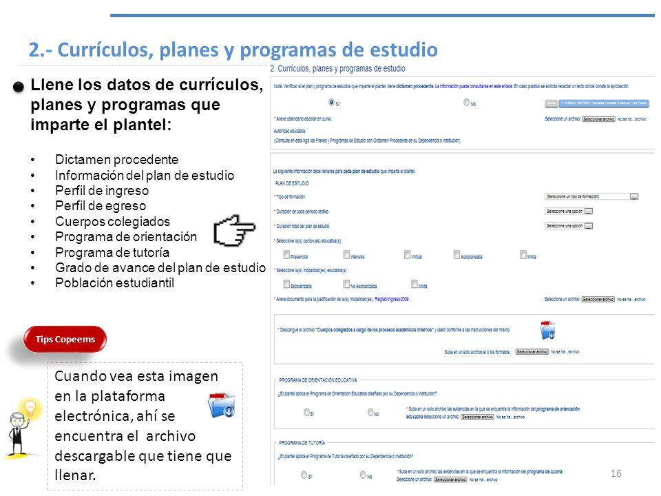 2.- Currículos, planes y programas de estudio Llene los datos de currículos, planes y programas que imparte el plantel: Dictamen procedente Informació