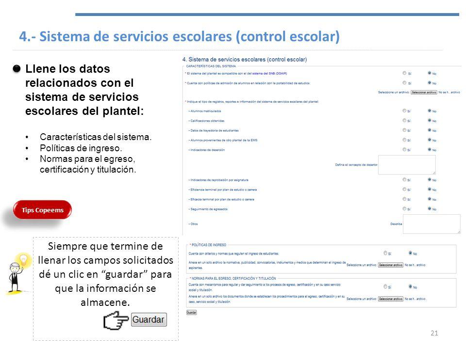 4.- Sistema de servicios escolares (control escolar) Llene los datos relacionados con el sistema de servicios escolares del plantel: Características d