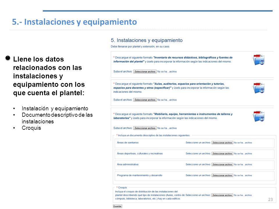 5.- Instalaciones y equipamiento Llene los datos relacionados con las instalaciones y equipamiento con los que cuenta el plantel: Instalación y equipa
