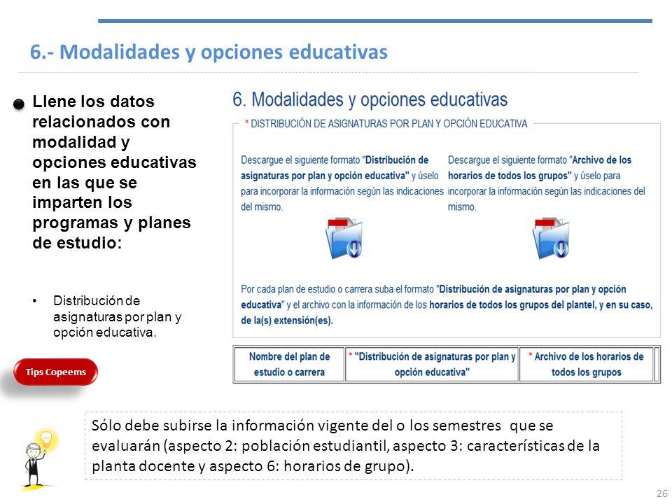 6.- Modalidades y opciones educativas Llene los datos relacionados con modalidad y opciones educativas en las que se imparten los programas y planes d