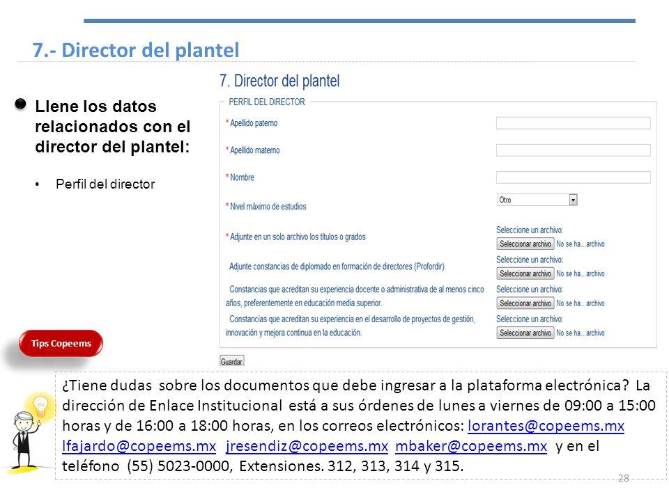 7.- Director del plantel Llene los datos relacionados con el director del plantel: Perfil del director Tips Copeems ¿Tiene dudas sobre los documentos