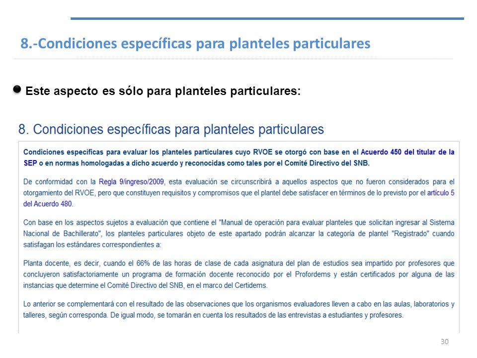 8.-Condiciones específicas para planteles particulares Este aspecto es sólo para planteles particulares: 30