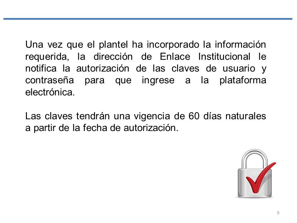 Una vez que el plantel ha incorporado la información requerida, la dirección de Enlace Institucional le notifica la autorización de las claves de usua