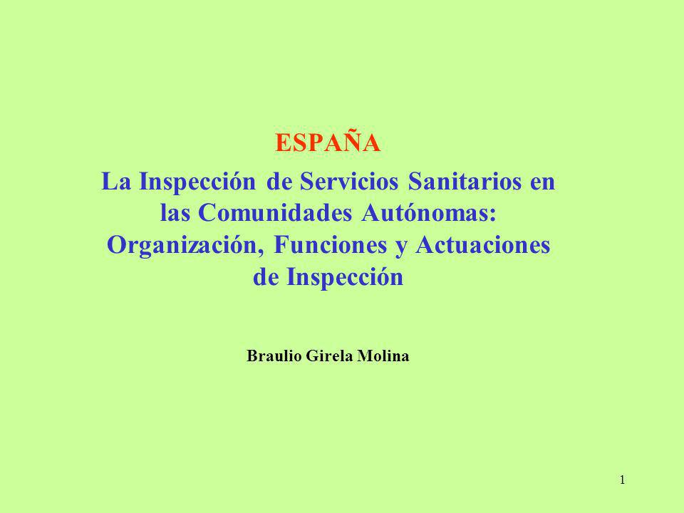 1 ESPAÑA La Inspección de Servicios Sanitarios en las Comunidades Autónomas: Organización, Funciones y Actuaciones de Inspección Braulio Girela Molina