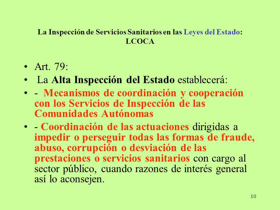 10 La Inspección de Servicios Sanitarios en las Leyes del Estado: LCOCA Art. 79: La Alta Inspección del Estado establecerá: - Mecanismos de coordinaci