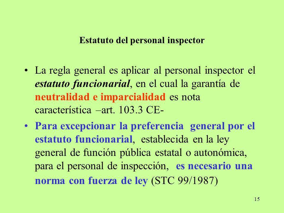 15 Estatuto del personal inspector La regla general es aplicar al personal inspector el estatuto funcionarial, en el cual la garantía de neutralidad e