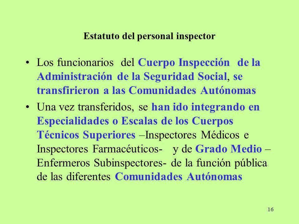 16 Estatuto del personal inspector Los funcionarios del Cuerpo Inspección de la Administración de la Seguridad Social, se transfirieron a las Comunida