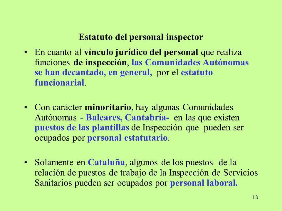 18 Estatuto del personal inspector En cuanto al vínculo jurídico del personal que realiza funciones de inspección, las Comunidades Autónomas se han de