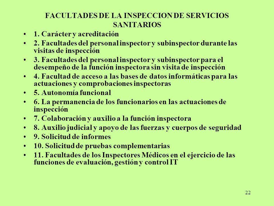 22 FACULTADES DE LA INSPECCION DE SERVICIOS SANITARIOS 1. Carácter y acreditación 2. Facultades del personal inspector y subinspector durante las visi