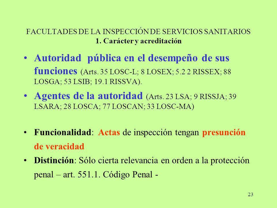 23 FACULTADES DE LA INSPECCIÓN DE SERVICIOS SANITARIOS 1. Carácter y acreditación Autoridad pública en el desempeño de sus funciones (Arts. 35 LOSC-L;