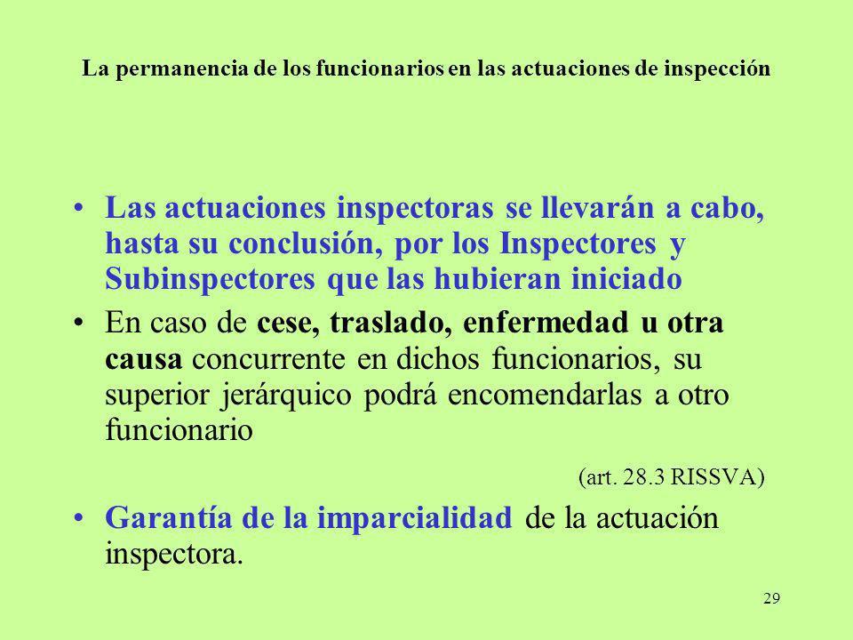 29 La permanencia de los funcionarios en las actuaciones de inspección Las actuaciones inspectoras se llevarán a cabo, hasta su conclusión, por los In