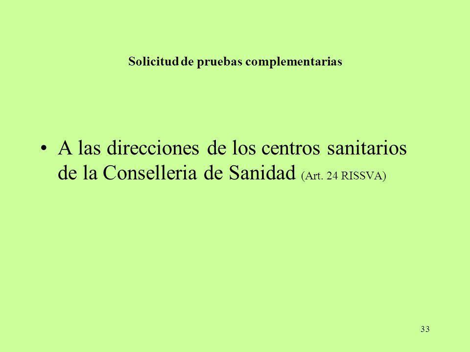 33 Solicitud de pruebas complementarias A las direcciones de los centros sanitarios de la Conselleria de Sanidad (Art. 24 RISSVA)