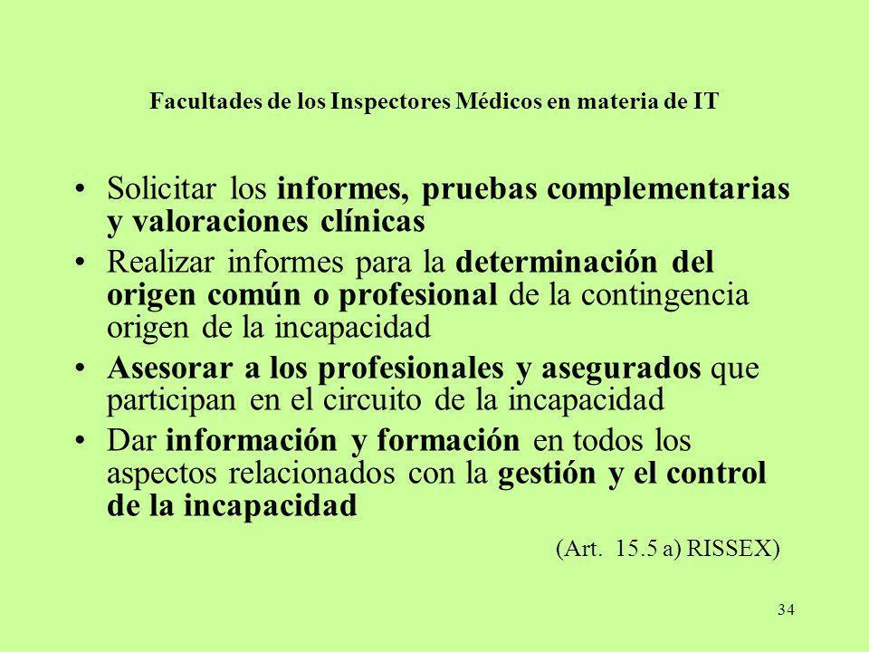 34 Facultades de los Inspectores Médicos en materia de IT Solicitar los informes, pruebas complementarias y valoraciones clínicas Realizar informes pa