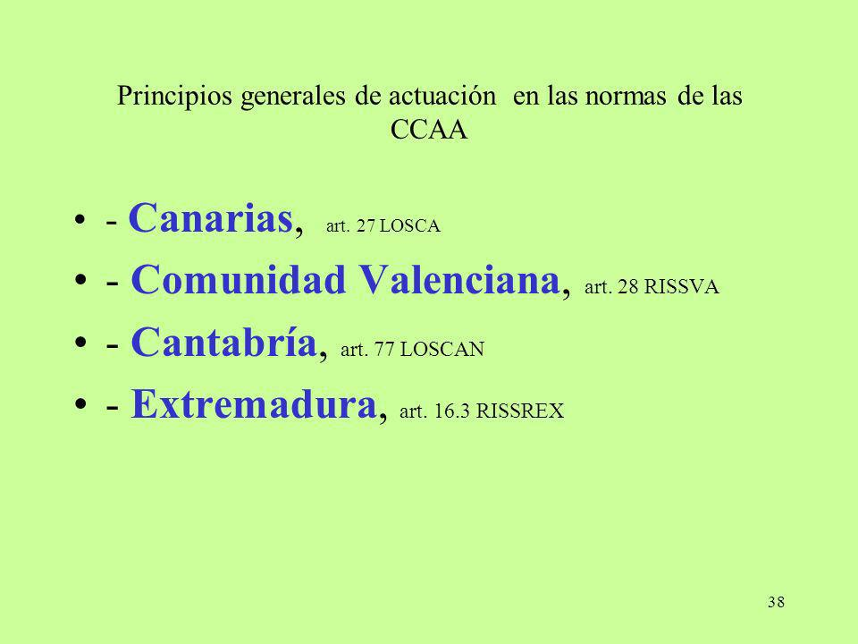 38 Principios generales de actuación en las normas de las CCAA - Canarias, art. 27 LOSCA - Comunidad Valenciana, art. 28 RISSVA - Cantabría, art. 77 L