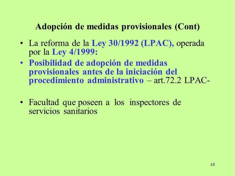 48 Adopción de medidas provisionales (Cont) La reforma de la Ley 30/1992 (LPAC), operada por la Ley 4/1999: Posibilidad de adopción de medidas provisi
