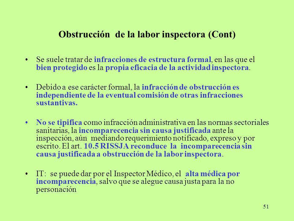 51 Obstrucción de la labor inspectora (Cont) Se suele tratar de infracciones de estructura formal, en las que el bien protegido es la propia eficacia